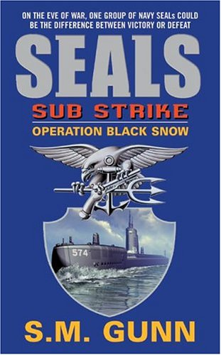 SEALs Sub Strike: Operation Black Snow (SEALs Sub Rescue), S. M. GUNN