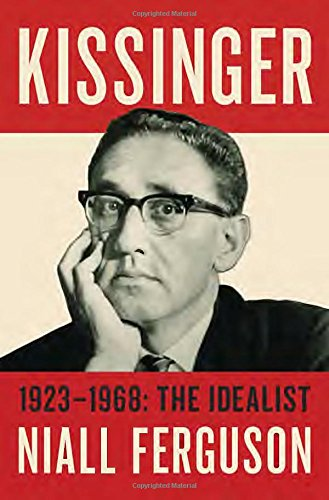 Kissinger. 1923-1968. The Idealist - Volume 1