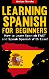 Learning Spanish for Beginners: How to Learn Spanish FAST and Speak Spanish With Ease!