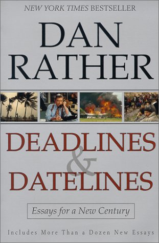 Deadlines and Datelines: Essays for a New Century, Dan Rather