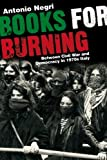 Books for Burning: Between Civil War and Democracy in 1970s Italy (1844670341) by Antonio Negri