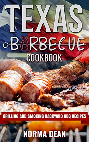 Texas Barbecue Cookbook: Grilling and Smoking Backyard BBQ Recipes by Norma Dean