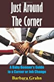 img - for Just Around The Corner: A Baby Boomer's Guide to a Career or Job Change by Barbara Grahn (2004-09-29) book / textbook / text book