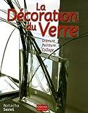 echange, troc Natacha Seret - La Décoration du Verre : Gravure Peinture Collage