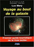 Voyage au bout de la galaxie : Premier guide touristique de la Voie lacte