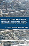 img - for Ecological Crisis and Cultural Representation in Latin America: Ecocritical Perspectives on Art, Film, and Literature (Ecocritical Theory and Practice) book / textbook / text book