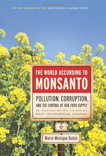 the-world-according-to-monsanto-pollution-corruption-and-the-control-of-the-worlds-food-supply-by-ma