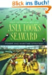 Asia Looks Seaward: Power and Maritim...