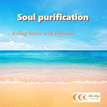Soul purification... feeling better with hypnosis (       UNABRIDGED) by Michael Bauer Narrated by Carina Bauer