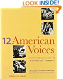 12 American Voices: An Authentic Listening and Integrated-Skills Text