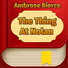 The Thing at Nolan (Annotated) (       UNABRIDGED) by Ambrose Bierce Narrated by Anatasia Bertollo