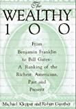 img - for The Wealthy 100: From Benjamin Franklin to Bill Gates-A Ranking of the Richest Americans, Past and Present book / textbook / text book