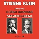 Conférence sur le débat quantique: Albert Einstein vs Niels Bohr   Étienne Klein