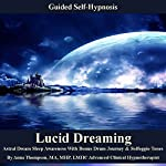 Lucid Dreaming Guided Self Hypnosis: Astral Dream Sleep Awareness with Bonus Drum Journey & Solfeggio Tones | Anna Thompson
