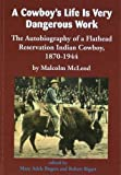 img - for A Cowboy's Life Is Very Dangerous Work: The Autobiography of a Flathead Reservation Indian Cowboy, 1870-1944 book / textbook / text book