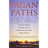 Pagan Paths: A Guide to Wicca, Druidry, Asatru Shamanism and Other Pagan Practicesby Pete Jennings