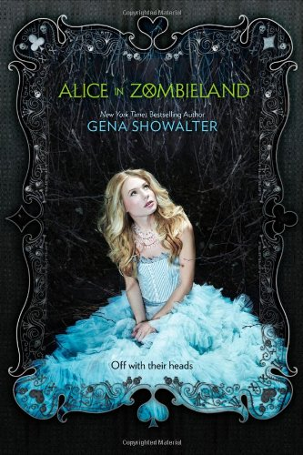 Alice in Zombieland (White Rabbit Chronicles) by: Gena Showalter