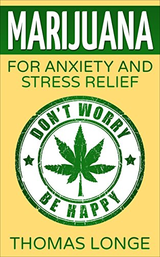Marijuana: for Anxiety and Stress Relief (Marijuana,Marijuana for anxiety,Marijuana for stress,Medical Marijuana,Cannabis)