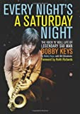 img - for By Bobby Keys Every Night's a Saturday Night: The Rock 'n' Roll Life of Legendary Sax Man Bobby Keys (F First Edition) [Hardcover] book / textbook / text book