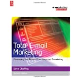 Total E-mail Marketing: Maximizing Your Results from Integrated E-marketing (Emarketing Essentials)by Dave Chaffey