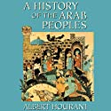 A History of the Arab Peoples (       UNABRIDGED) by Albert Hourani Narrated by Nadia May