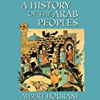 A History of the Arab Peoples Hörbuch von Albert Hourani Gesprochen von: Nadia May