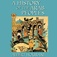 A History of the Arab Peoples | Livre audio Auteur(s) : Albert Hourani Narrateur(s) : Nadia May