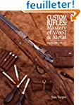 Custom Rifles: Mastery of Wood & Meta...