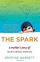 The Spark: A Mother&#39;s Story of Nurturing Genius