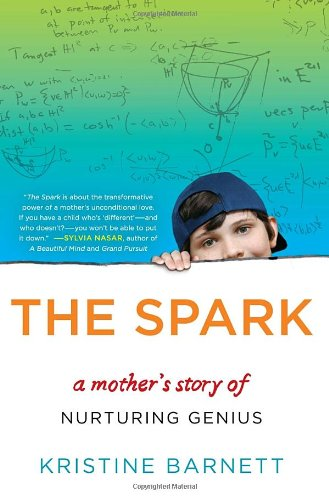 The Spark: A Mother's Story of Nurturing, Genius, and Autism: Kristine Barnett: 9780812993370: Amazon.com: Books
