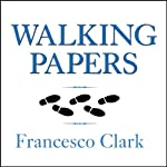 Walking Papers: The Accident That Changed My Life, and the Business That Got Me Back on My Feet | Francesco Clark