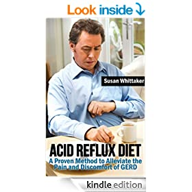 Acid Reflux Diet - A Proven Method To Alleviate The Pain And Discomfort of GERD (The Traditional Approach to the GERD Diet)