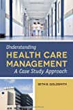 Understanding Health Care Management: A Case Study Approach