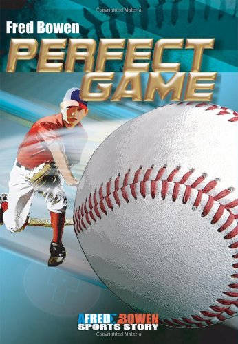 Perfect Game (Fred Bowen Sports Story Series) (Fred Bowen Sports Stories)