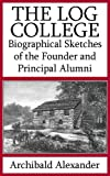 img - for The Log College: Biographical Sketches of the Founder and Principal Alumni (Illustrated) book / textbook / text book