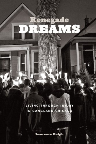 Renegade Dreams: Living through Injury in Gangland Chicago