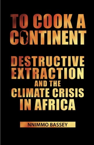 To Cook a Continent: Destructive Extraction and Climate Crisis in Africa