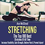 Stretching: The Top 100 Best Stretches of All Time | Ace McCloud