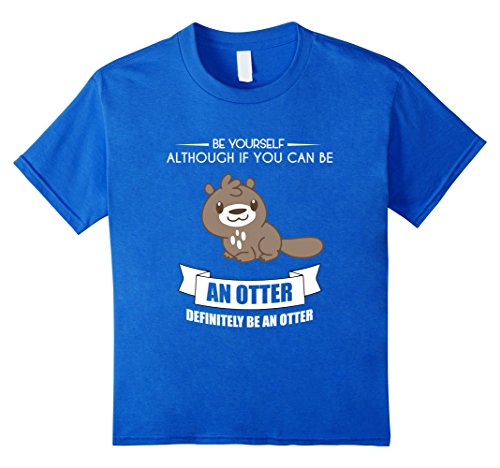 Kids BE YOURSELF OTTER T-SHIRT Funny Animal Zoo Costume 6 Royal Blue (Otter Costume)