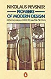Pioneers of Modern Design: From William Morris to Walter Gropius (Penguin Art & Architecture) (0140137149) by Pevsner, Nikolaus
