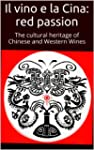 Il vino e la Cina: Red Passion: A con...
