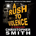 A Rush to Violence: Book Five in the Fifth Avenue Series (       UNABRIDGED) by Christopher Smith Narrated by Andy Babinski