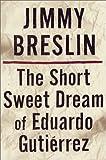 The Short Sweet Dream of Eduardo Gutierrez (0609608274) by Breslin, Jimmy