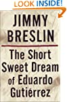 The Short Sweet Dream of Eduardo Guti...