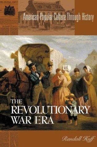 The Revolutionary War Era (American Popular Culture Through History), by Randall Huff
