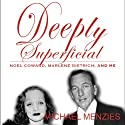 Deeply Superficial , Noel Coward, Marlene Dietrich and Me (       UNABRIDGED) by Michael Menzies Narrated by Michael Ray Davis