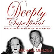 Deeply Superficial , Noel Coward, Marlene Dietrich and Me | [Michael Menzies]