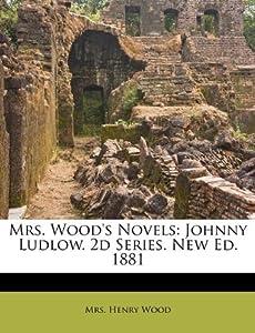 Mrs. Wood's Novels: Johnny Ludlow. 2d Series. New Ed. 1881: Mrs. Henry ...