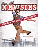 Newsies: Stories of the Unlikely Broadway Hit