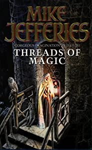 Threads Of Magic by Mike Jefferies